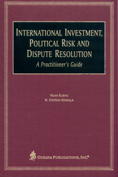 International Investment, Political Risk, and Dispute ResolutionA Practitioner's Guide